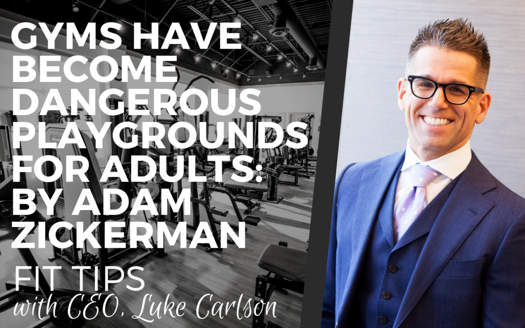 Gyms Have Become Dangerous Playgrounds for Adults: By Adam Zickerman