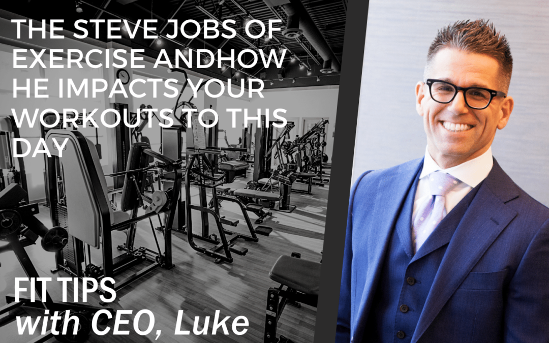 The Steve Jobs of Exercise and How He Impacts Your Workouts to this Day