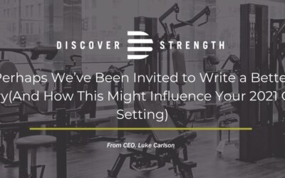 Perhaps We've Been Invited to Write a Better Story (And How This Might Influence Your 2021 Goal Setting)