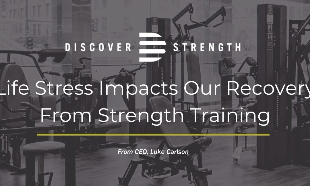 Life Stress Impacts Our Recovery From Strength Training